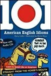 101 American English Idioms w/Audio CD: Learn to speak Like an American Straight from the Horse's Mouth by Harry Collis (2007-03-05)