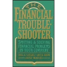 Financial Troubleshooter: Spotting and Solving Financial Problems in Your Company by Joel G. Siegel (1993-02-01)