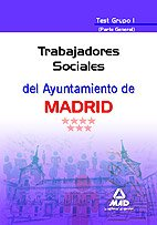 Trabajadores Sociales Del Ayuntamiento De Madrid. Test Grupo I (Parte General)