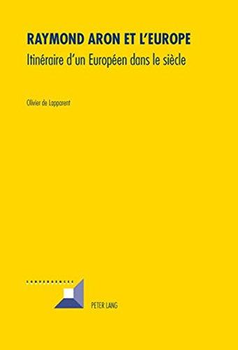 Raymond Aron Et L'europe: Itineraire D'un Europeen Dans Le Siecle