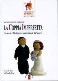 La coppia imperfetta. E se anche i difetti fossero ingredienti dell'amore? (Genitori e figli) di Ceriotti Migliarese, Mariolina (2012) Tapa blanda