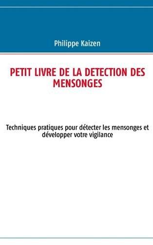 Petit livre de la détection des mensonges : Techniques pratiques pour détecter les mensonges et développer votre vigilance