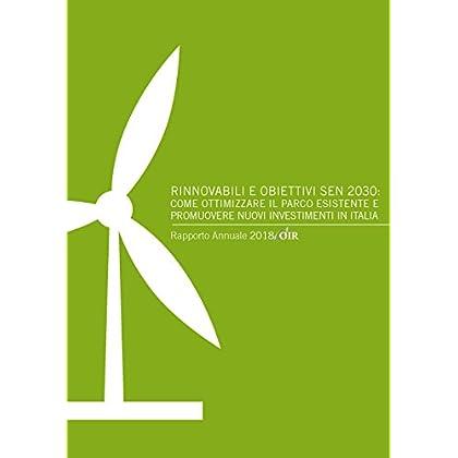 Rinnovabili E Obiettivi Sen 2030: Come Ottimizzare Il Parco Esistente E Promuovere Nuovi Investimenti In Italia. Rapporto Annuale 2018 Oir