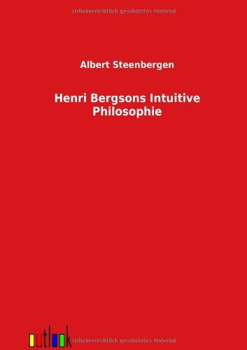 Henri Bergsons Intuitive Philosophie
