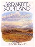 Bird Artist in Scotland, A by Donald Watson (1988-10-01)
