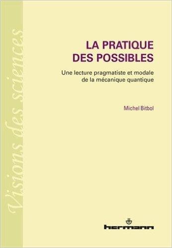 la-pratique-des-possibles-une-lecture-pragmatiste-et-modale-de-la-mcanique-quantique-de-michel-bitbol-20-aot-2015