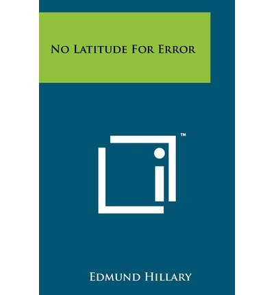 [(No Latitude for Error)] [Author: Sir Edmund Hillary] published on (October, 2011)