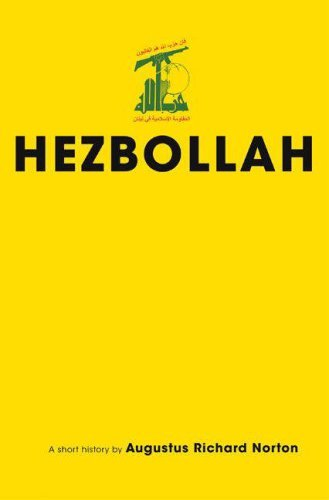 Hezbollah: A Short History (Princeton Studies in Muslim Politics): Written by Augustus Richard Norton, 2007 Edition, Publisher: Princeton University Press [Hardcover]