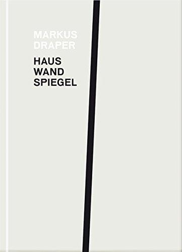 Markus Draper: Haus, Wand, Spiegel -
