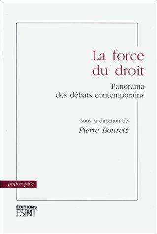 La Force du droit. Panorama des débats contemporains par Pierre Bouretz