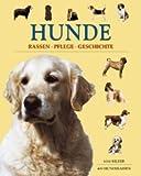 Hunde. Rassen, Pflege, Geschichte.,Übersetzung aus dem Englischen Astrid Krämer, Susanne Schmidt-Wussow.
