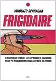 Frigidaire. L'incredibile storia e le sorprendenti avventure della più rivoluzionaria rivista d'arte del mondo - 24/7 - amazon.it