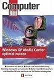 Windows XP Media Center optimal nutzen: Fernsehen mit dem PC - Einzel- und Serienaufzeichnung - Videos überspielen und verwalten - Radio hören - CDs ... - Fotos speichern und als Diashow wiedergeben (2004-03-01)