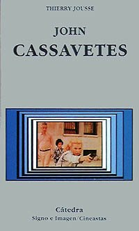 John Cassavettes (Signo E Imagen - Signo E Imagen. Cineastas) por Thierry Jousse