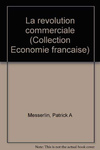 La révolution commerciale par  Patrick Messerlin