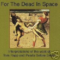 For The Dead In Space { Various Artists } [interpretations of the work of Tom Rapp and Pearls Before Swine] (1997-08-02) (Tom 8 Pearl)