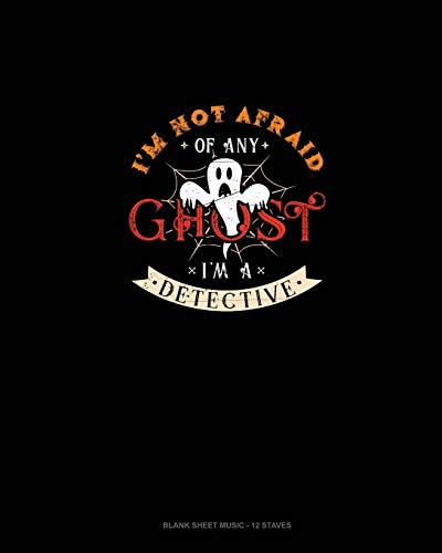 I'm Not Afraid of Any Ghost I'm a Detective: Blank Sheet Music - 12 Staves