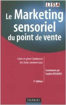 Le Marketing sensoriel du point de vente : Crer et grer l'ambiance des lieux commerciaux de Sophie Rieunier,Collectif ,Jol Jallais (Prface) ( 22 juillet 2009 )