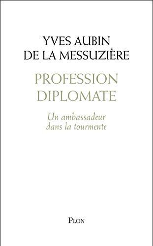 Profession diplomate : Un ambassadeur dans la tourmente