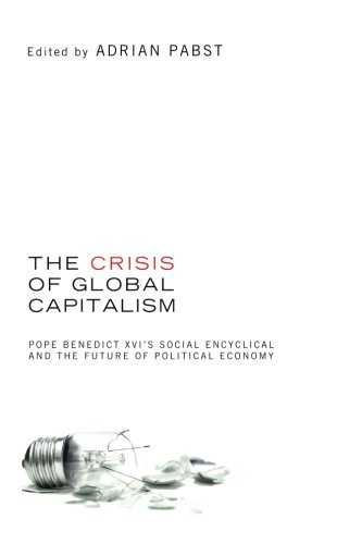 The Crisis of Global Capitalism: Pope Benedict XVI's Social Encyclical and the Future of Political Economy