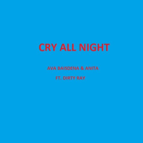 Cry All Night (feat. Dirty Ray) - Single