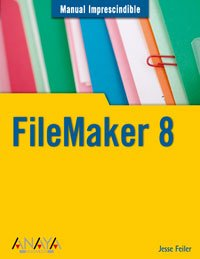 Filemaker 8 (Manuales Imprescindibles / Essential Manuals)