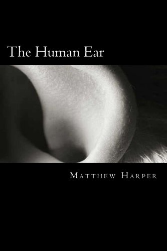 The Human Ear: A Fascinating Book Containing Human Ear Facts, Trivia, Images & Memory Recall Quiz: Suitable for Adults & Children (Matthew Harper)