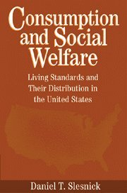Consumption and Social Welfare Hardback: Living Standards and Their Distribution in the United States