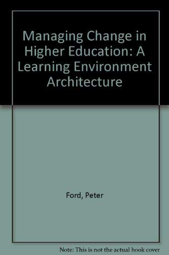 Managing Change in Higher Education: A Learning Environment Architecture