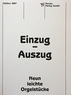 EINZUG - AUSZUG - 9 LEICHTE ORGELSTUECKE - arrangiert für Orgel [Noten / Sheetmusic]