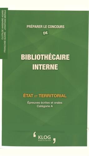 Préparer le concours de bibliothécaire interne : Etat et territorial, épreuves écrites et orales catégorie A