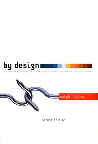 By Design 2nd edition: Why There Are No Locks on the Bathroom Doors in the Hotel Louis XIV and Other Object Lessons by Ralph Caplan (2004-08-20)