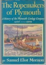 The Ropemakers of Plymouth; a History of the Plymouth Cordage Company, 1824-1949