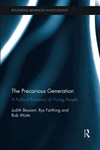 The Precarious Generation: A Political Economy of Young People (Routledge Advances in Sociology)