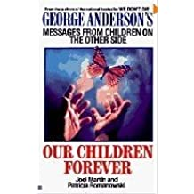 Our Children Forever: George Anderson's Messages from Children on the Other Side