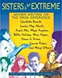 Sisters of the Extreme: Women Writing on the Drug Experience: <BR>Charlotte Brontë, Louisa May Alcott, Anaïs Nin, Maya