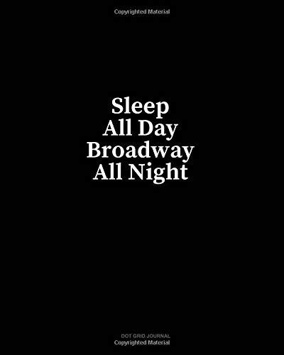 Sleep All Day Broadway All Night: Dot Grid Journal por Minkyo Press