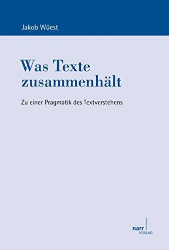 Was Texte zusammenhält. Zu einer Pragmatik des Textverstehens (Europäische Studien zur Textlinguistik)