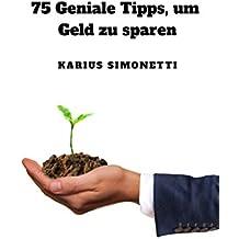 75 Geniale Tipps, um Geld zu sparen: Verbessern sie ihren Umgang mit Geld