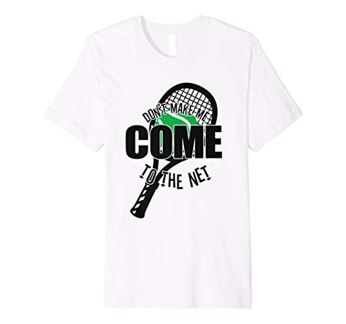 Don't Make Me Come To The Net T-Shirt Lustiges Tennis Hemd