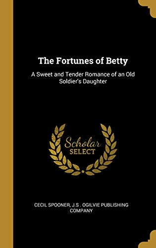 The Fortunes of Betty: A Sweet and Tender Romance of an Old Soldier's Daughter (Del Banner Sol)