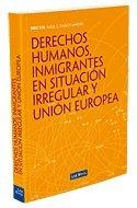 Derechos humanos, inmigrantes en situación irregular y Unión Europea (Monografía)