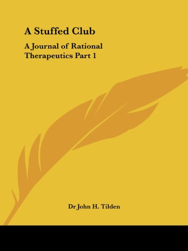Stuffed Club: A Journal of Rational Therapeutics Vol. 1 (1908): A Stuffed Club: A Journal of Rational Therapeutics