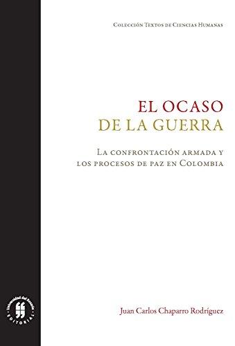 El ocaso de la guerra: La confrontación armada y los procesos de paz en Colombia (Textos de Ciencias Humanas nº 3)