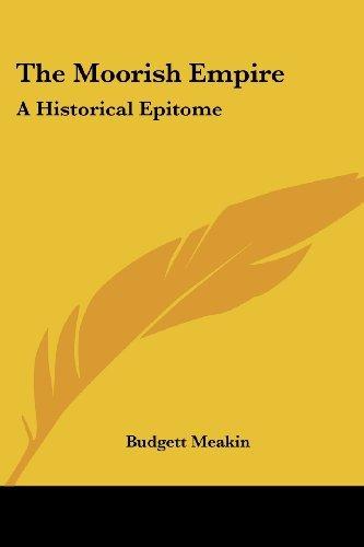 The Moorish Empire: A Historical Epitome by Budgett Meakin (2007-06-01)