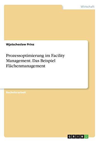 Prozessoptimierung im Facility Management. Das Beispiel Flächenmanagement