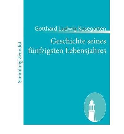 [{ Geschichte Seines F Nfzigsten Lebensjahres (German) By Kosegarten, Gotthard Ludwig ( Author ) Dec - 06- 2010 ( Paperback ) } ]