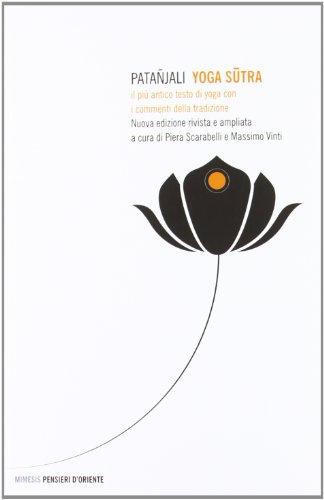 Yoga sutra. Il più antico testo di yoga con i commenti della tradizione