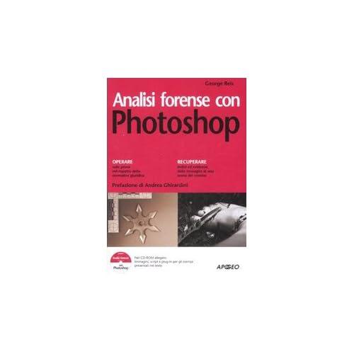 Analisi Forense Con Photoshop. Ediz. Illustrata. Con Cd-Rom