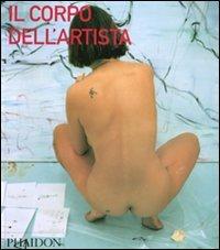 Il corpo dell'artista. Ediz. illustrata